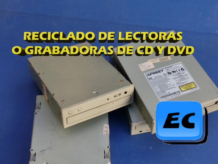 Reciclado de grabadoras o lectoras de CD yDVD